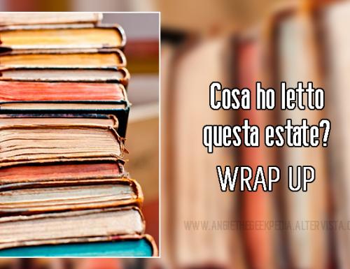Wrap Up Estivo: Cosa ho letto questa estate?