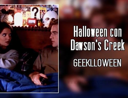 Halloween con Dawson's Creek – Geeklloween