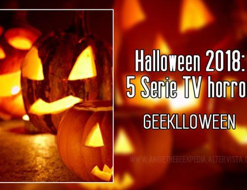 Halloween 2018: 5 Serie TV horror – Geeklloween