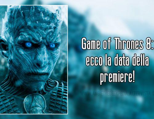 Game of Thrones 8: ecco la data della premiere!