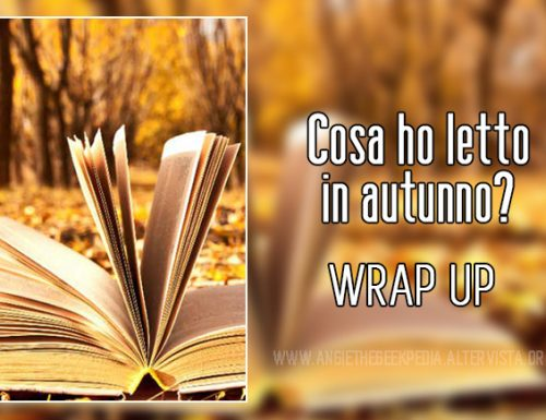 Wrap Up Autunnale: Cosa ho letto in autunno?