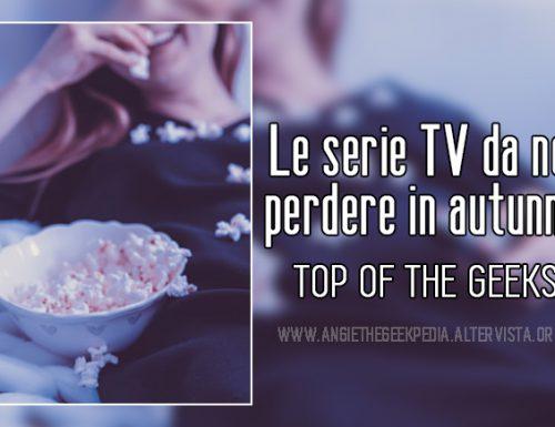 Le serie TV da non perdere in autunno.