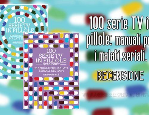 100 serie TV in pillole: manuali per i malati seriali.